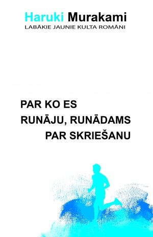 Haruki Murakami - Par ko es runāju, runādams par skriešanu