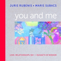 Juris Rubenis, Māris Subačs - You and Me. Love, Relationships, Sex. Nuggets of Wisdom