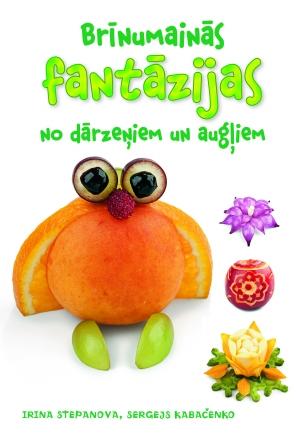 Brīnumainās fantāzijas no dārzeņiem un augļiem